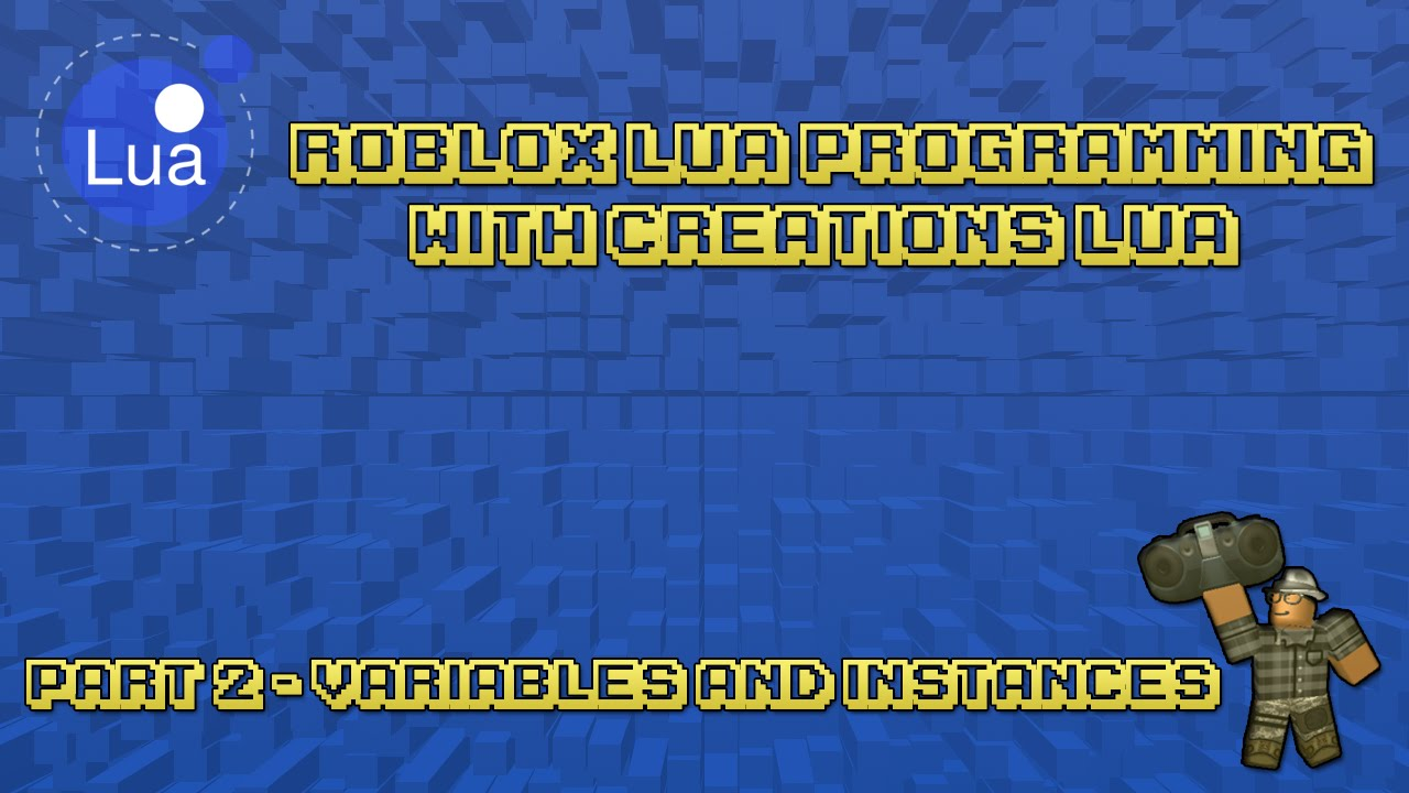 Roblox Lua Scripting Part 2 Variables Instance New Youtube