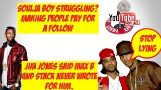 jim jones says max b never wrote for him camron says stop it   soulja boy hurting for money   live