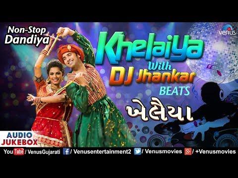 Dj Khelaiya   DJ ખેલૈયા   JHANKAR BEATS   Non Stop Dandiya Songs   Best Gujarati Garba Songs 2018