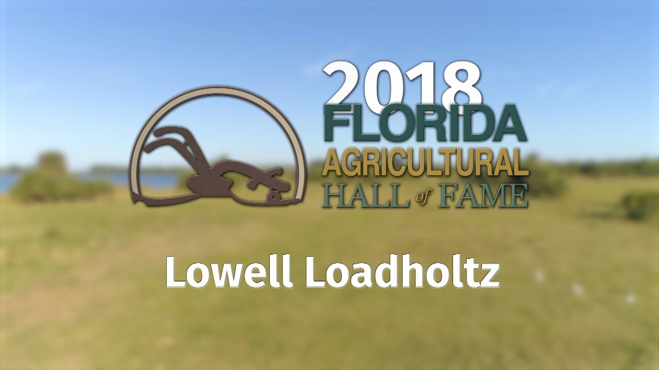 2018 Florida Agricultural Hall of Fame:: Lowell Loadholtz