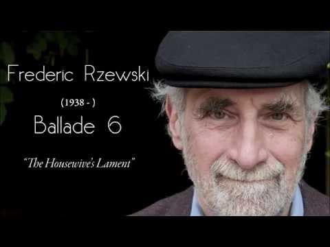 Frederic Rzewski - Ballade No. 6 (The Housewife's Lament)