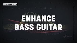 2-Minute Tips: Enhance Bass Guitar