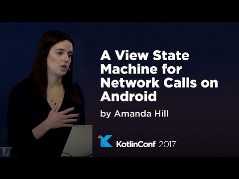 KotlinConf 2017 - A View State Machine for Network Calls on Android by Amanda Hill