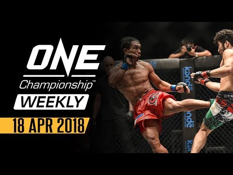 ONE Championship Weekly   18 April 2018