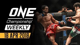 ONE Championship Weekly | 18 April 2018