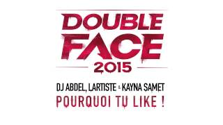 Double Face 2015 (Dj Abdel, Lartiste & Kayna Samet) - Pourquoi tu like ! (Audio officiel)