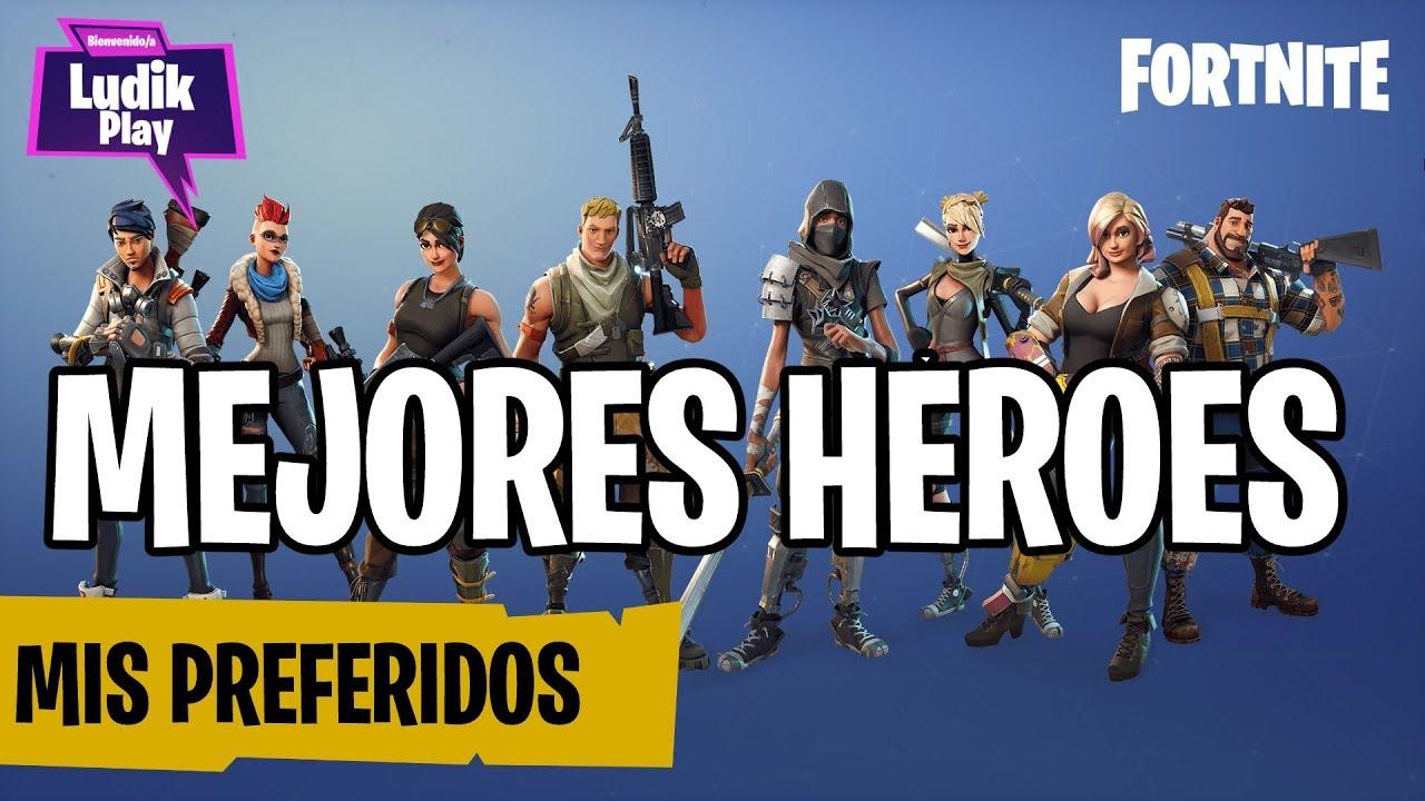 LOS MEJORES HÉROES (MIS PREFERIDOS)   FORTNITE SALVAR EL MUNDO   GUÍA ESPAÑOL