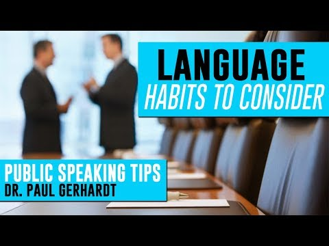 Public Speaking: Tips for Language Habits to Consider | Dr. Paul Gerhardt