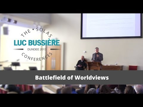 Battlefield of Worldviews  |  Luc Bussière  |  2013 Solas Conference