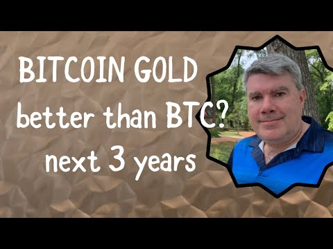 Bitcoin Gold Better Than BTC? In The Next 3 Years