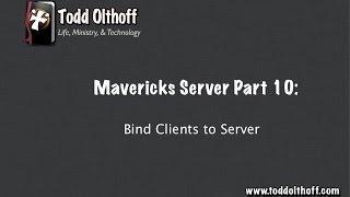 Mavericks Server Part 10: Bind Clients to Server