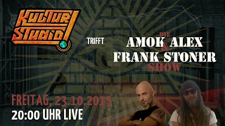 Kulturstudio trifft Amok Alex & Frank Stoner Show – Teil 1| KT No.115