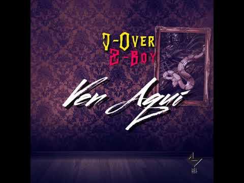 J Over & Z Boy - Ven Aqui