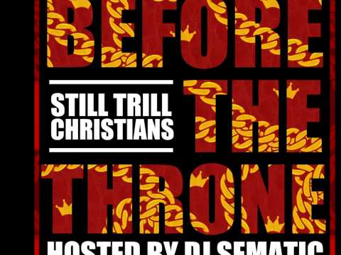 Lose Your Soul - Still Trill Christians (Before The Throne (Hosted by DJ Sematic))