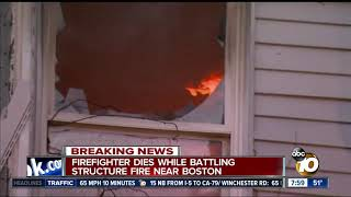firefighter-dies-while-battling-structure-fire-near-boston