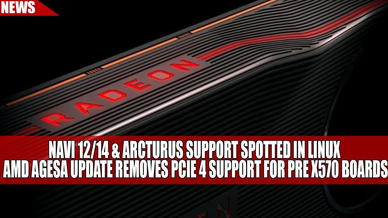 Navi 12/14 & Arcturus Linux Support Spotted | AMD AGESA Update Removes PCIE  4 for Pre X570 Boards