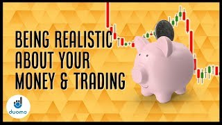 Being Realistic About Your Money & Trading