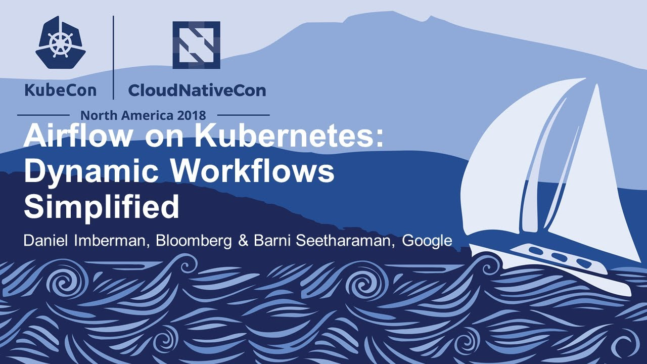 Airflow on Kubernetes: Dynamic Workflows Simplified - Daniel Imberman,  Bloomberg & Barni Seetharaman
