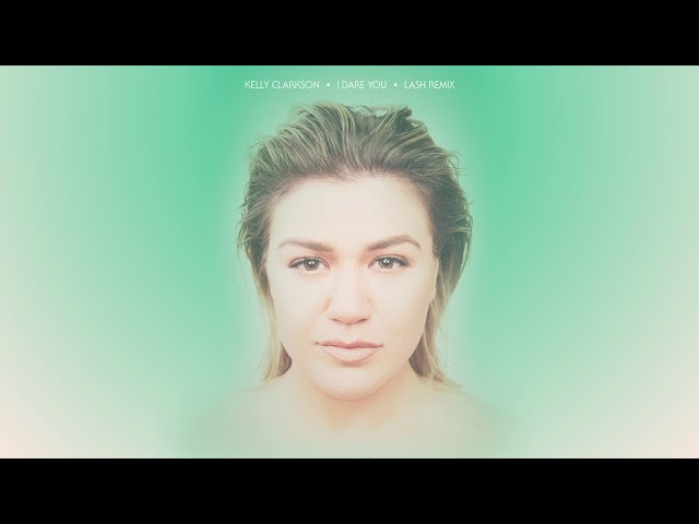 Kelly Clarkson - I Dare You (Lash Remix) [Official Audio]