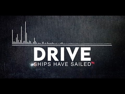 Ships Have Sailed - Drive (official lyric video)