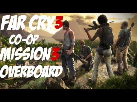 Far Cry 3 Co-op Mission 3: Overboard