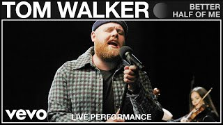 Tom Walker - Better Half Of Me - Live Performance | Vevo