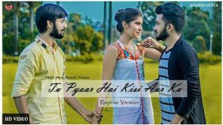 Tu Pyar hai kisi aur ka ( Reprise version) Singer :-Adarsh Gupta feat. Abhiz music Records