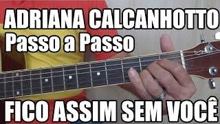 Fico Assim Sem Você - Adriana Calcanhotto (aula de violão para iniciantes)