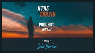 Podcast Atac Tarziu cu Sebi Barbu | S02 E07