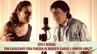 TOM CAVALCANTE CRIA PARÓDIA DE ROBERTO CARLOS E JENNIFER LOPEZ