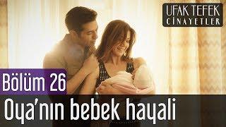 Ufak Tefek Cinayetler 26. Bölüm - Oya'nın Bebek Hayali
