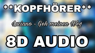 Luciano - Geh meinen Weg (8D AUDIO) **KOPFHÖRER**