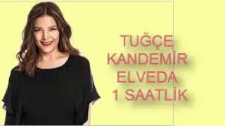 Tuğçe Kandemir - Elveda 1 SAATLİK