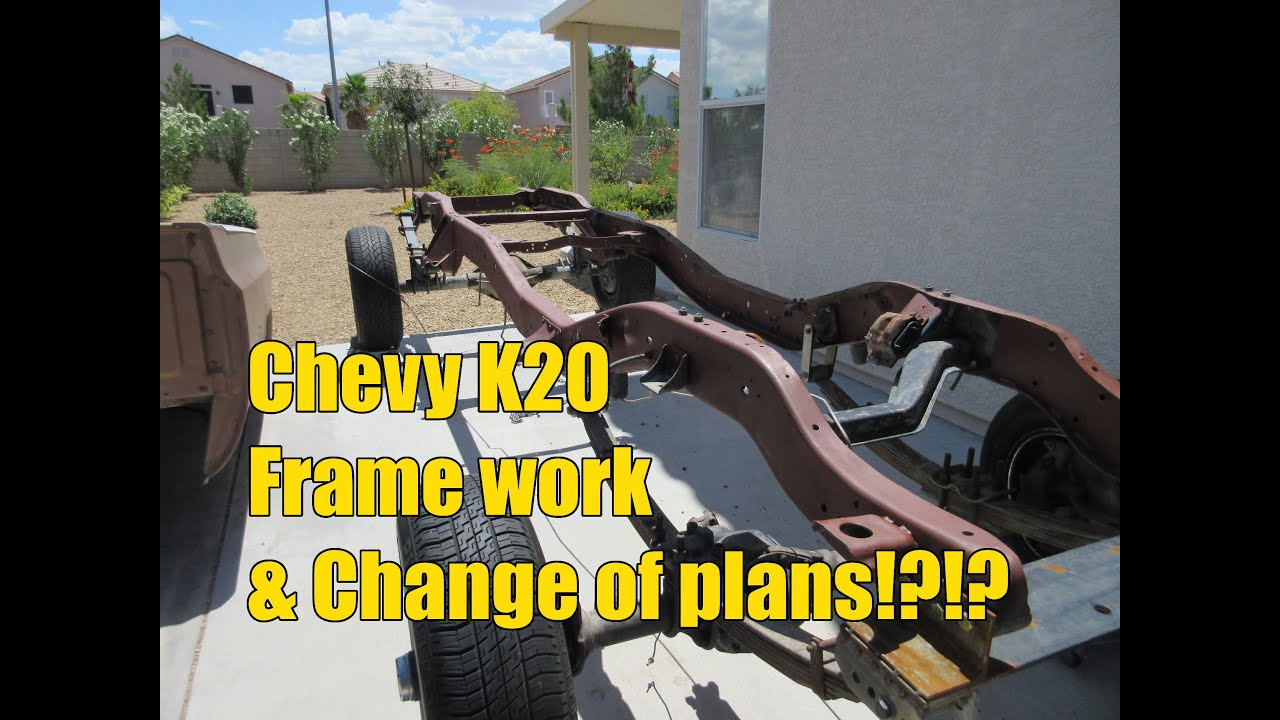 Chevy K20 - Frame work and change of plans !?!? - YouTube