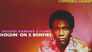 Holdin' On Bonfire (Flume X Childish Gambino) [MASHUP]