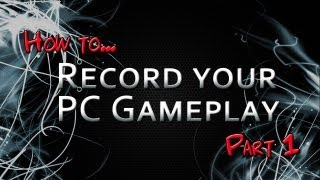How to... Record & Edit PC Gameplay - Part 1