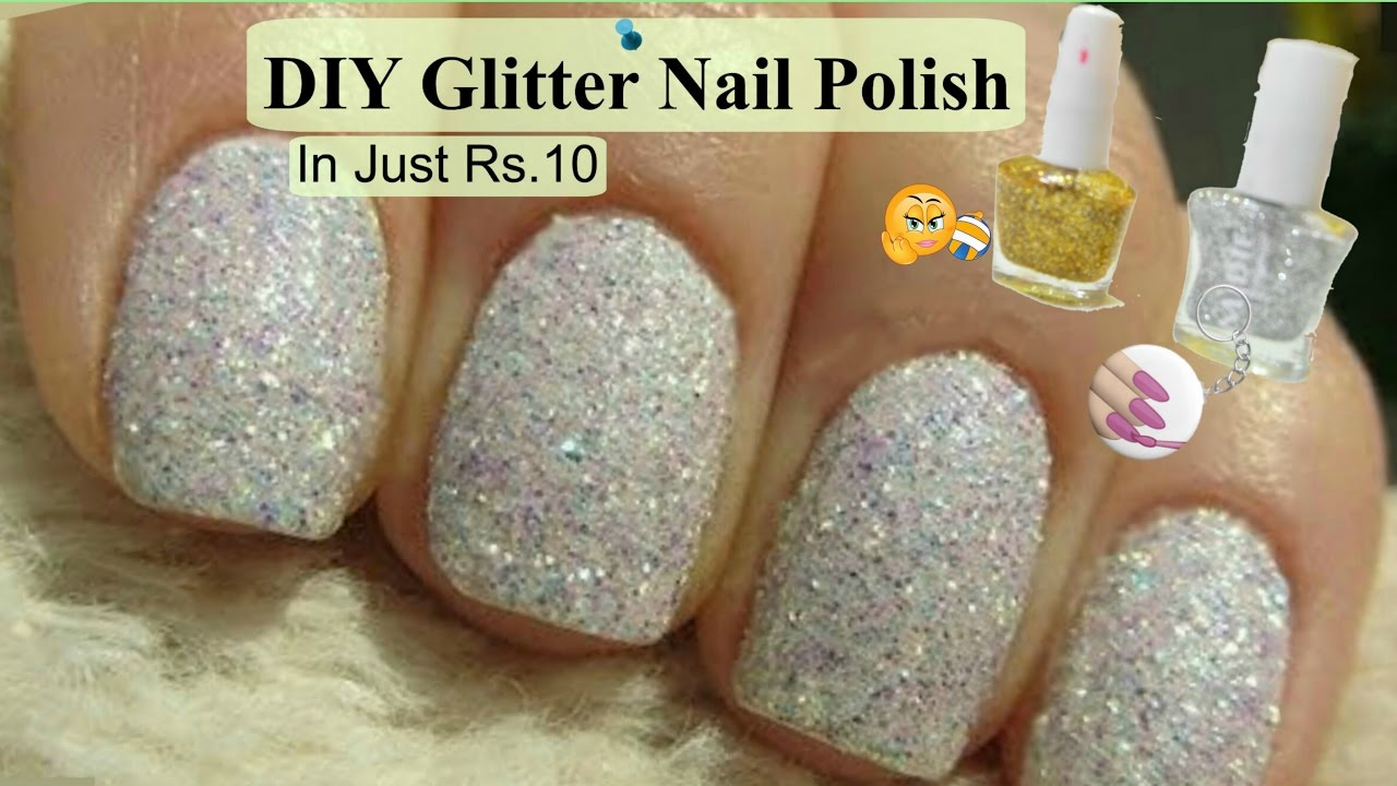 DIY Glitter Nail Polish In Just Rs.10 | DIY: How To Make Your Own ...