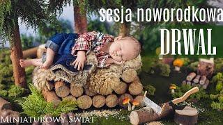 Sesja Noworodkowa - zdjęcia noworodka na planie, nasz miniaturowy świat Drwal
