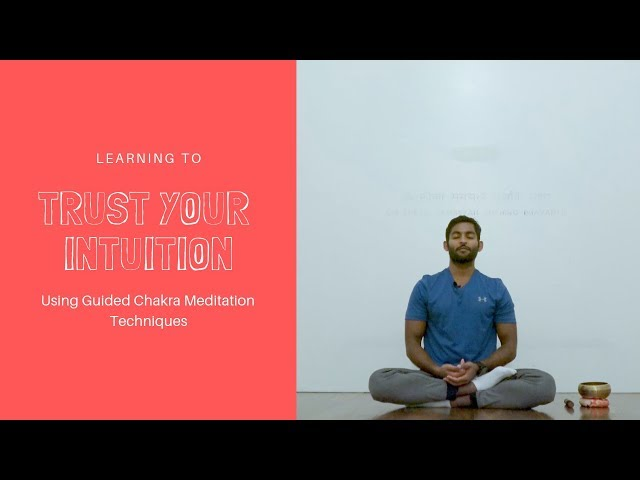 Learning to Trust Your Intuition: Guided Chakra Meditation Technique
