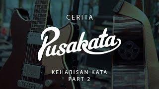 Cerita Pusakata - Kehabisan Kata (Part 2)