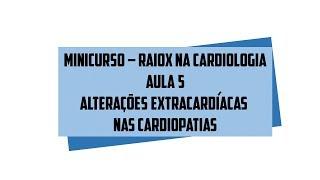 Minicurso Rx na Cardiologia - Alterações extracardíacas nas cardiopatias - Aula 5/6