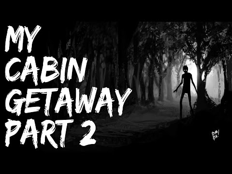 Scary Stories Video - My Cabin Getaway (Part 2) - Nightmare Fuel