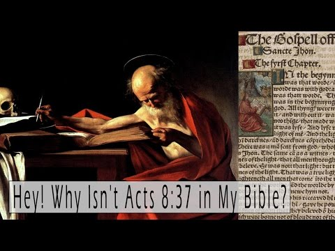 Hey! Why Isn't Acts 8:37 in My Bible? (Or like 16 other verses for that matter)