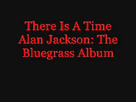 There Is A Time: Alan Jackson