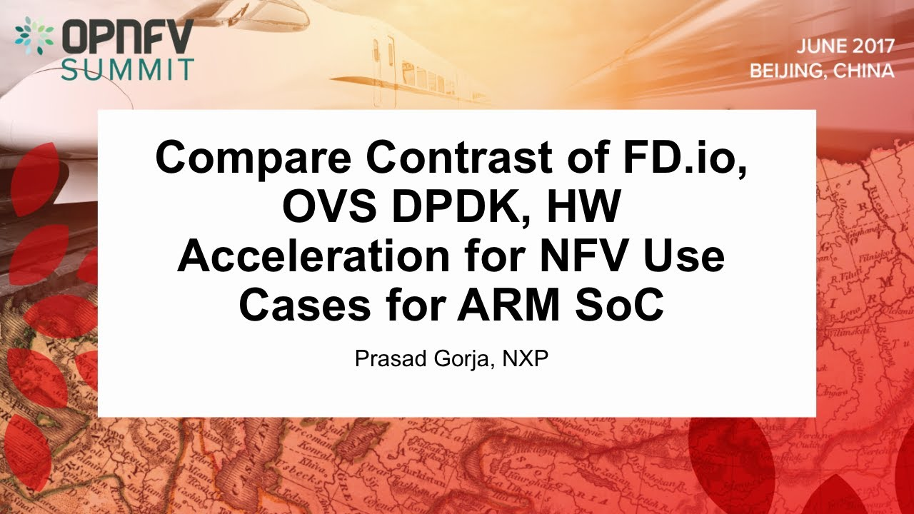[C] Compare Contrast of FD io, OVS DPDK, HW Acceleration for NFV Use Cases  for ARM SoC