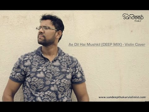 Ae Dil Hai Mushkil (DEEP MIX) | Violin Cover - Sandeep Thakur | Arijit Singh | Ranbir Kapoor