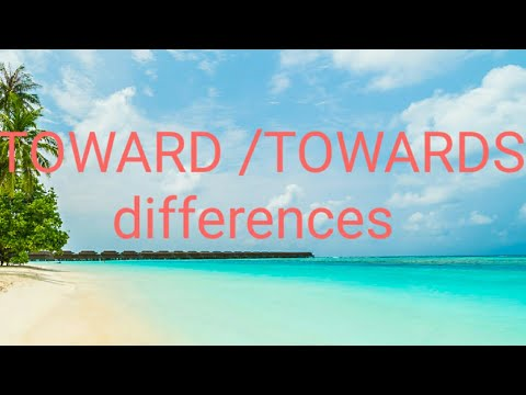 Toward or Towards differences