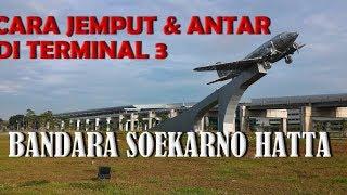 Cara Jemput & Antar di Terminal 3 Bandara Soetta