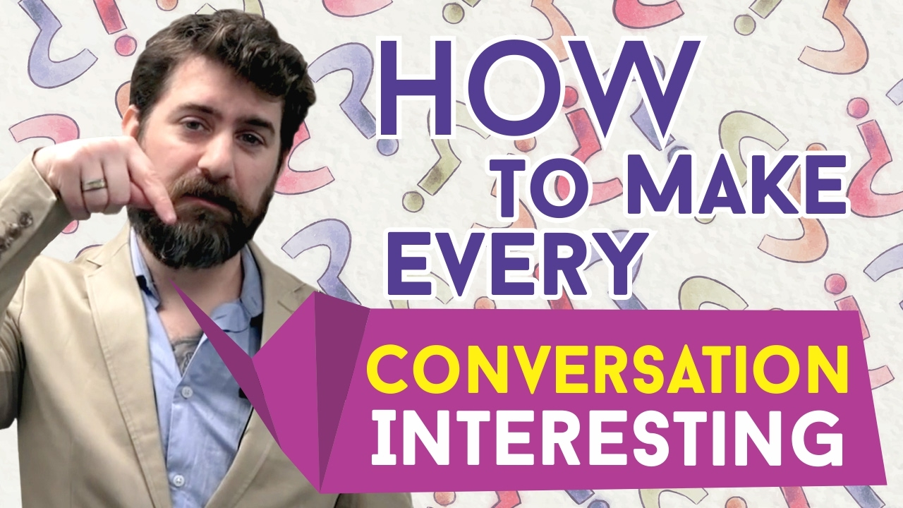 Make conversation interesting