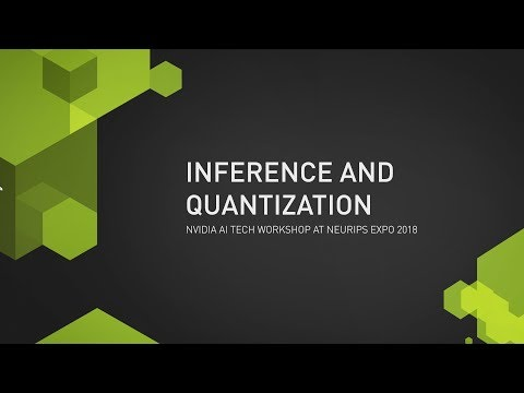 NVIDIA AI Tech Workshop at NeurIPS Expo 2018 - Session 3: Inference and  Quantization